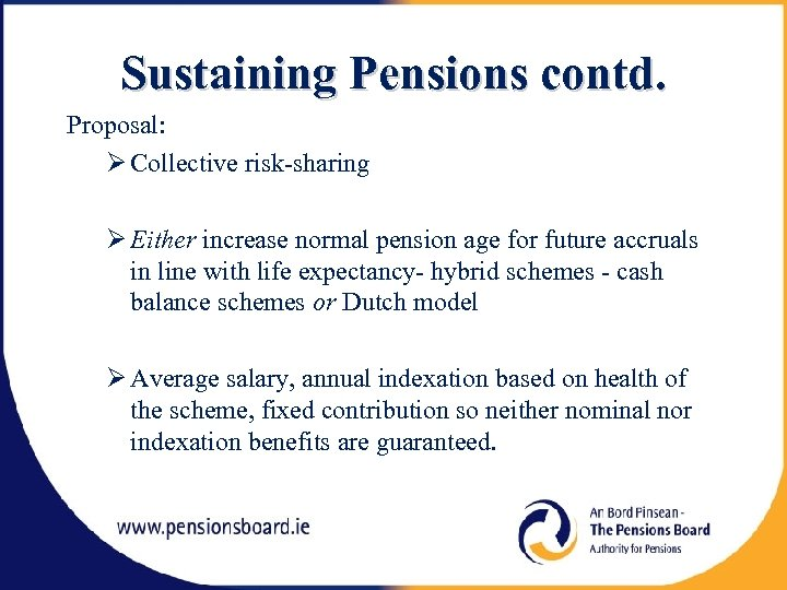 Sustaining Pensions contd. Proposal: Collective risk-sharing Either increase normal pension age for future accruals