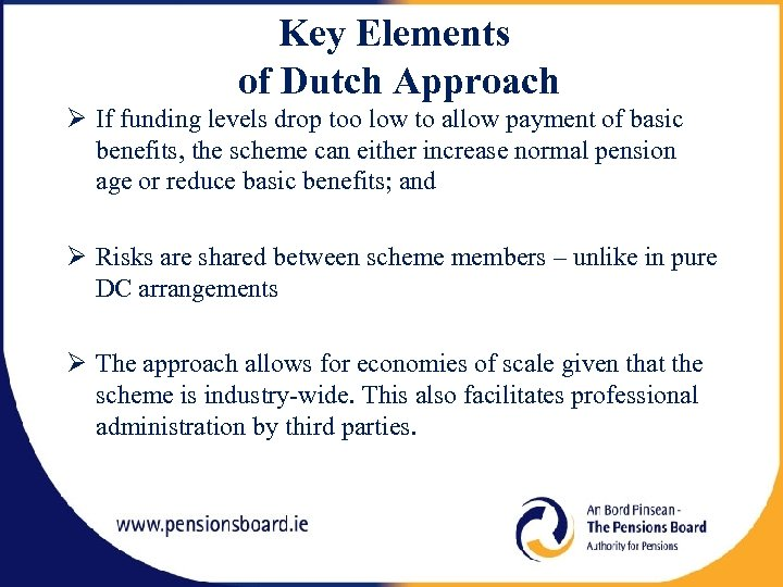 Key Elements of Dutch Approach If funding levels drop too low to allow payment