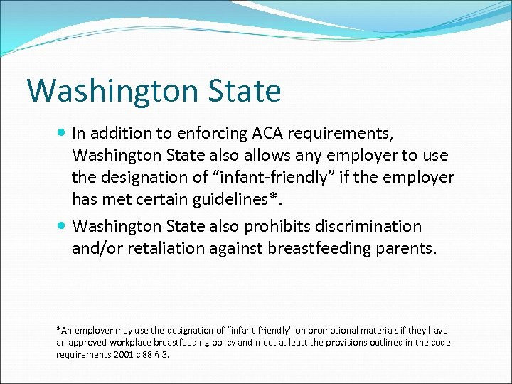 Washington State In addition to enforcing ACA requirements, Washington State also allows any employer