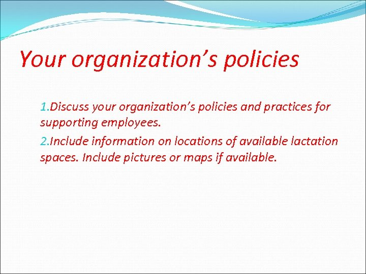 Your organization's policies 1. Discuss your organization's policies and practices for supporting employees. 2.