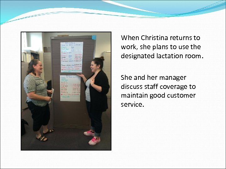 When Christina returns to work, she plans to use the designated lactation room. She