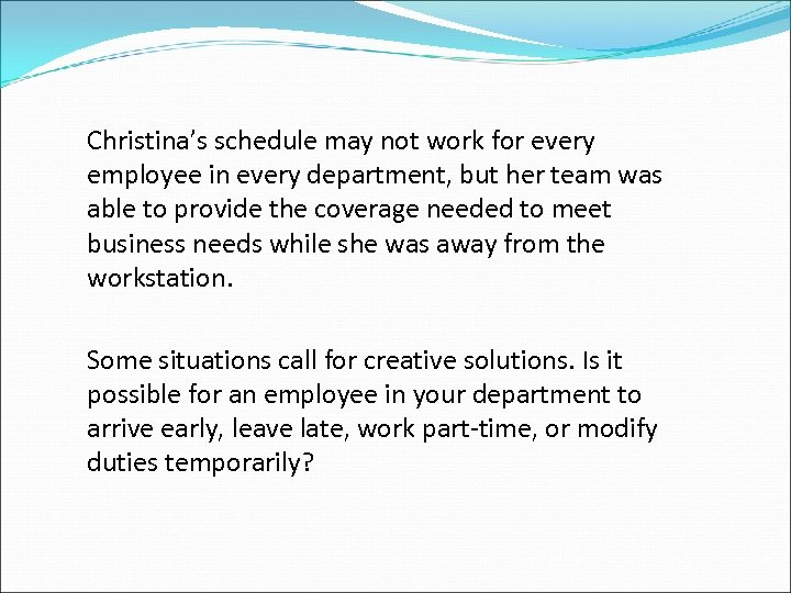 Christina's schedule may not work for every employee in every department, but her team