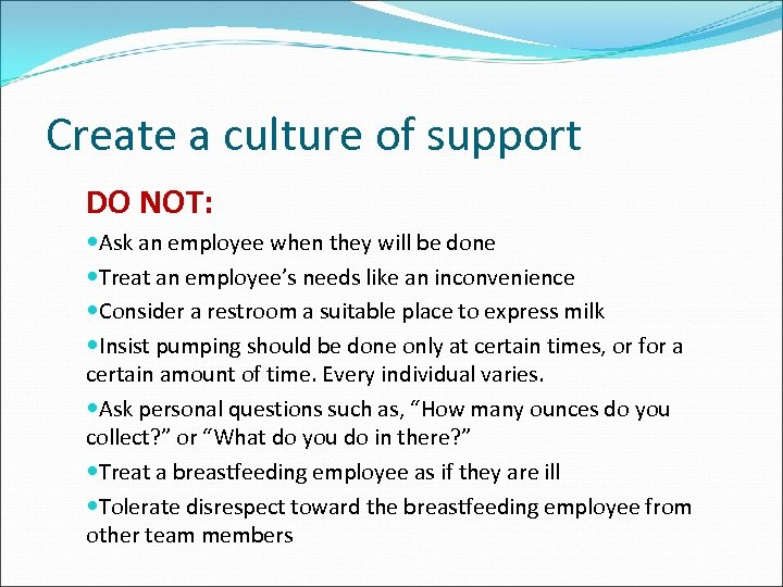 Create a culture of support DO NOT: Ask an employee when they will be