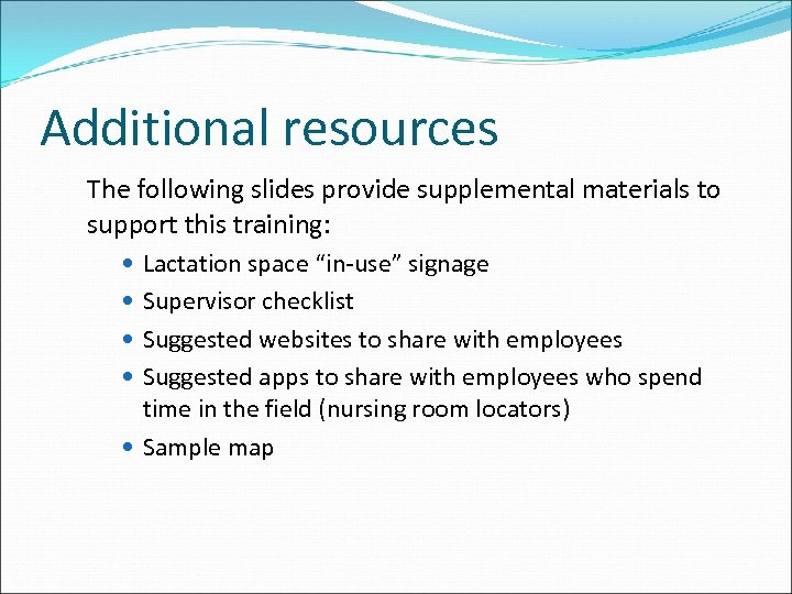 Additional resources The following slides provide supplemental materials to support this training: Lactation space