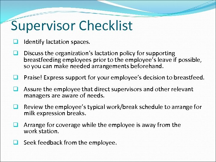 Supervisor Checklist q Identify lactation spaces. q Discuss the organization's lactation policy for supporting