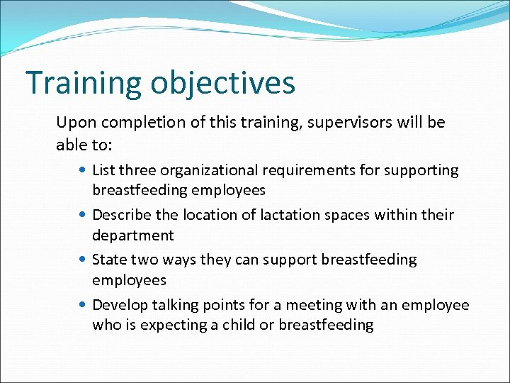 Training objectives Upon completion of this training, supervisors will be able to: List three