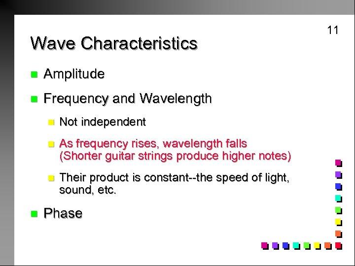 Wave Characteristics n Amplitude n Frequency and Wavelength n n As frequency rises, wavelength