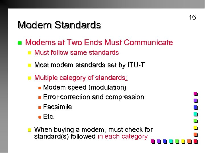 Modem Standards n Modems at Two Ends Must Communicate n Must follow same standards