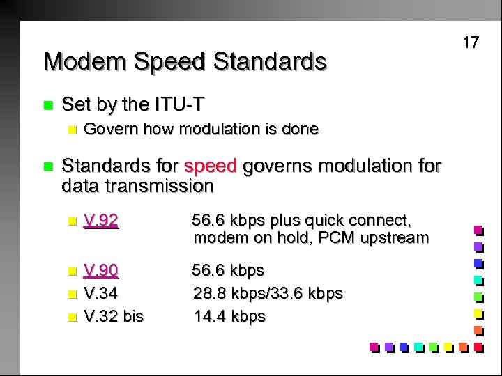 Modem Speed Standards n Set by the ITU-T n n Govern how modulation is