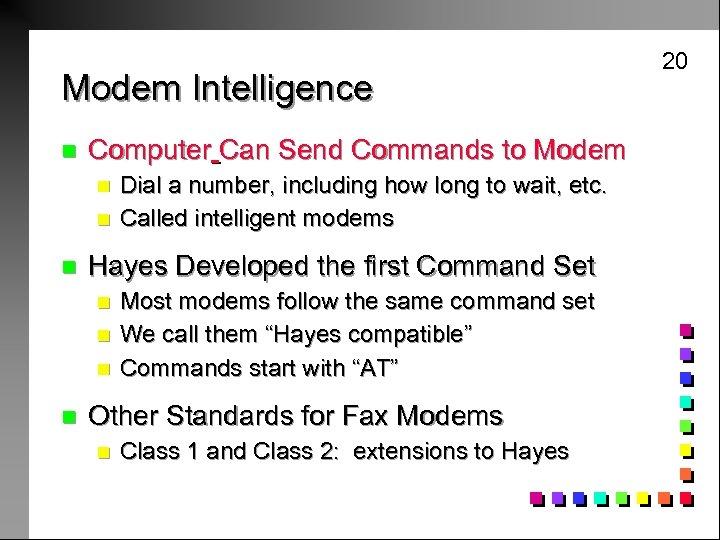 Modem Intelligence n Computer Can Send Commands to Modem n n n Hayes Developed