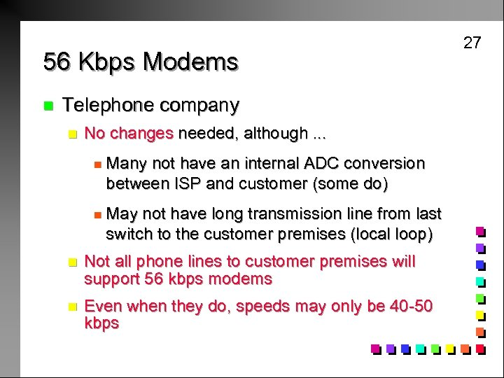56 Kbps Modems n Telephone company n No changes needed, although. . . n