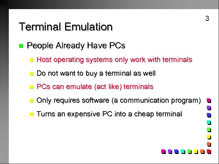 Terminal Emulation n People Already Have PCs n Host operating systems only work with