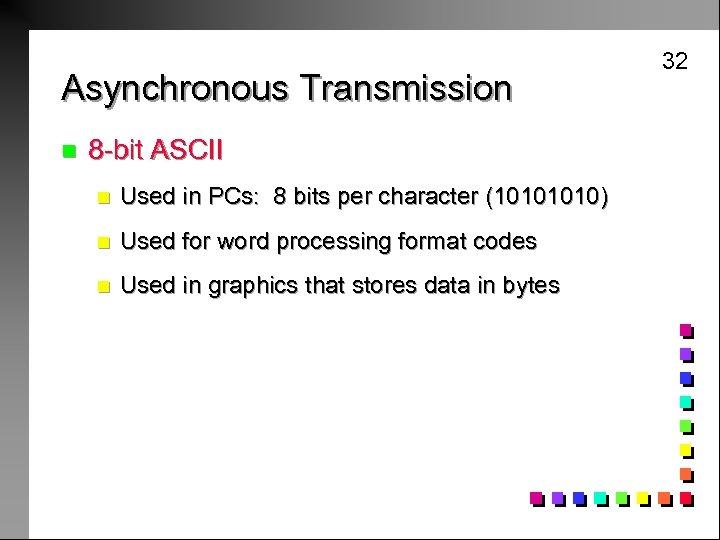 Asynchronous Transmission n 8 -bit ASCII n Used in PCs: 8 bits per character
