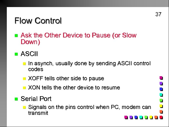 Flow Control n Ask the Other Device to Pause (or Slow Down) n ASCII