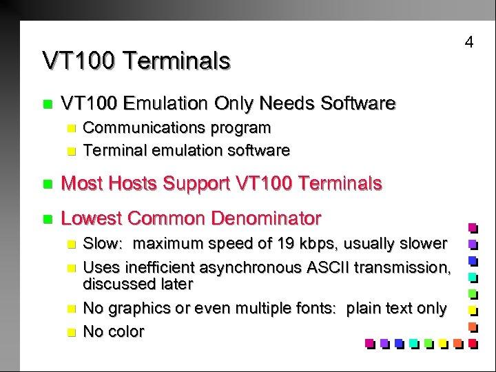 VT 100 Terminals n VT 100 Emulation Only Needs Software n n Communications program
