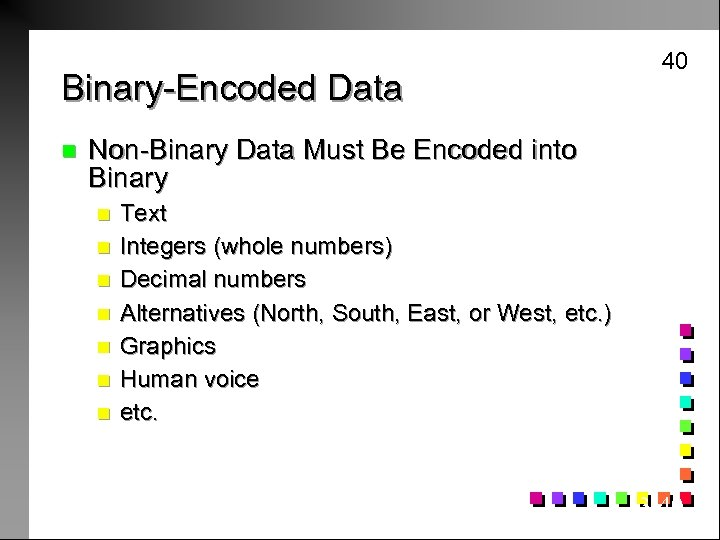 40 Binary-Encoded Data n Non-Binary Data Must Be Encoded into Binary n n n