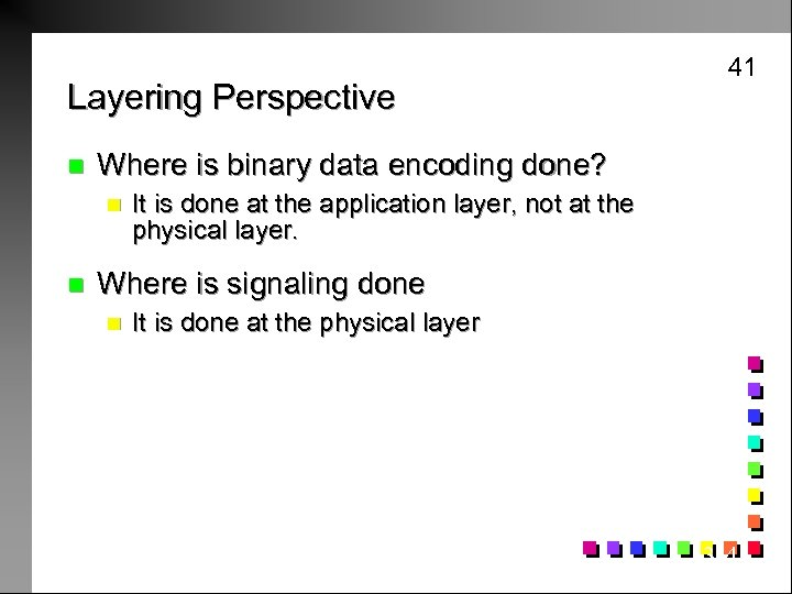 Layering Perspective n Where is binary data encoding done? n n 41 It is