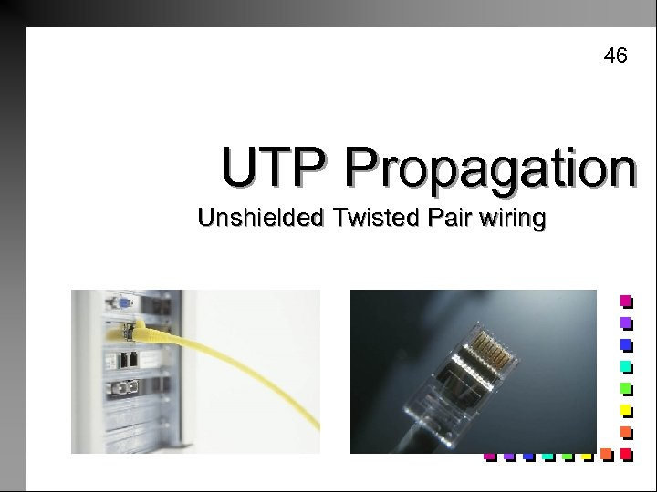 46 UTP Propagation Unshielded Twisted Pair wiring