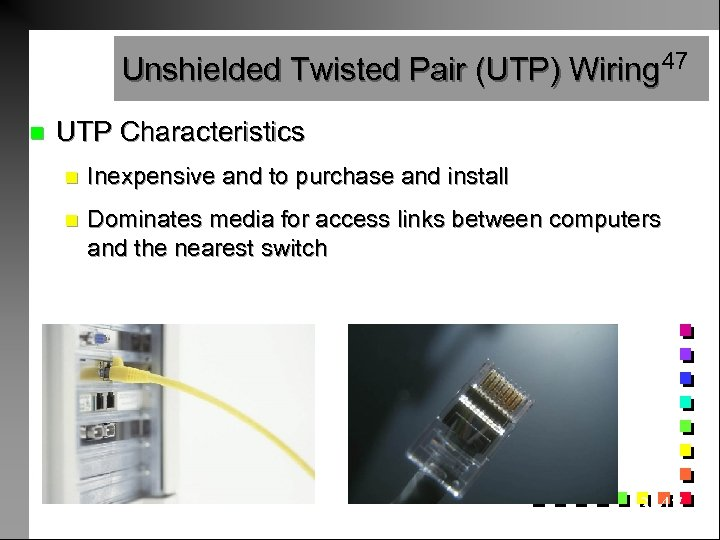 Unshielded Twisted Pair (UTP) Wiring 47 n UTP Characteristics n Inexpensive and to purchase