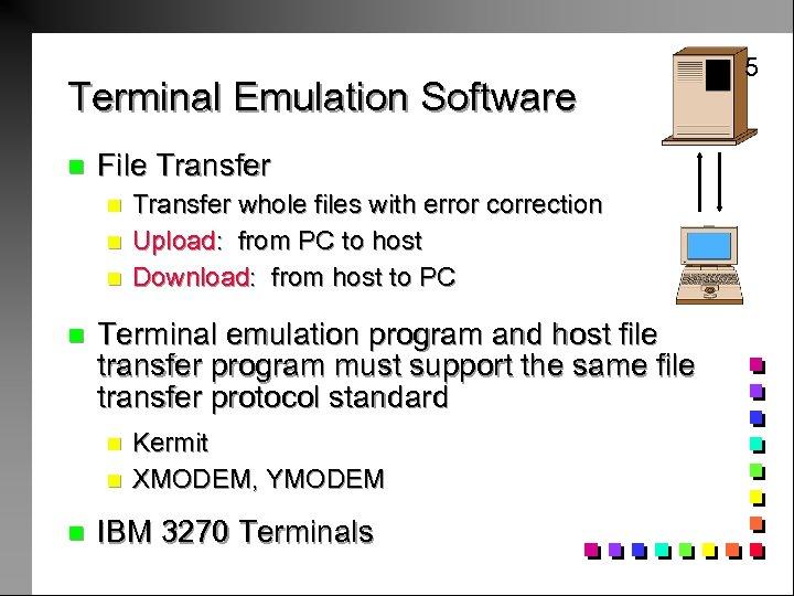 Terminal Emulation Software n File Transfer n n Terminal emulation program and host file