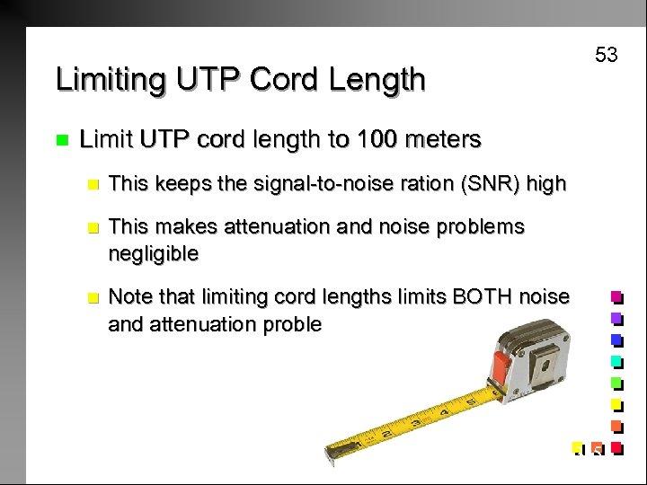 Limiting UTP Cord Length n 53 Limit UTP cord length to 100 meters n