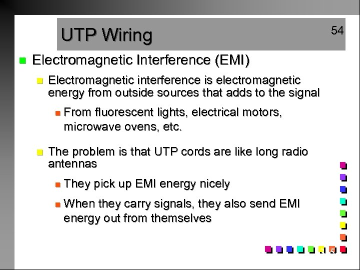 54 UTP Wiring n Electromagnetic Interference (EMI) n Electromagnetic interference is electromagnetic energy from