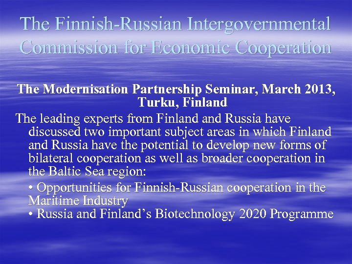 The Finnish-Russian Intergovernmental Commission for Economic Cooperation The Modernisation Partnership Seminar, March 2013, Turku,