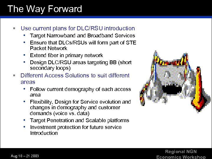 The Way Forward § Use current plans for DLC/RSU introduction • Target Narrowband Broadband