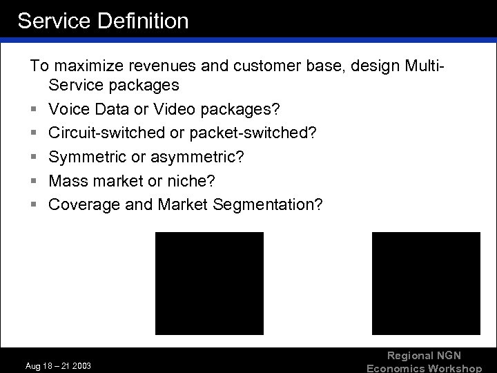 Service Definition To maximize revenues and customer base, design Multi. Service packages § Voice