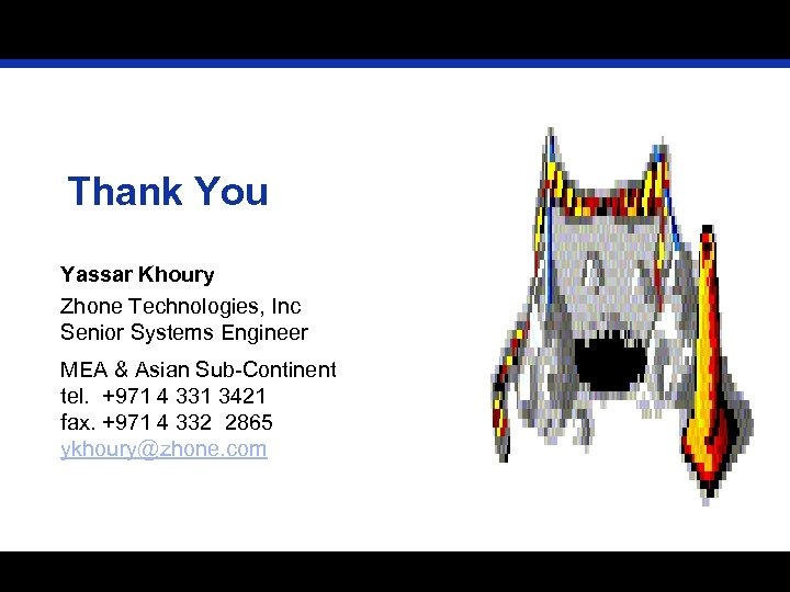 Thank You Yassar Khoury Zhone Technologies, Inc Senior Systems Engineer MEA & Asian Sub-Continent