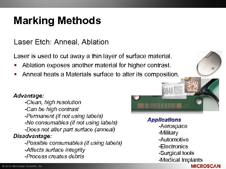 Marking Methods Laser Etch: Anneal, Ablation Laser is used to cut away a thin