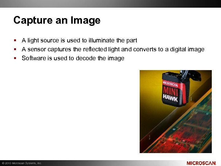 Capture an Image § A light source is used to illuminate the part §