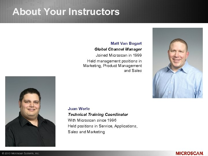 About Your Instructors Matt Van Bogart Global Channel Manager Joined Microscan in 1999 Held