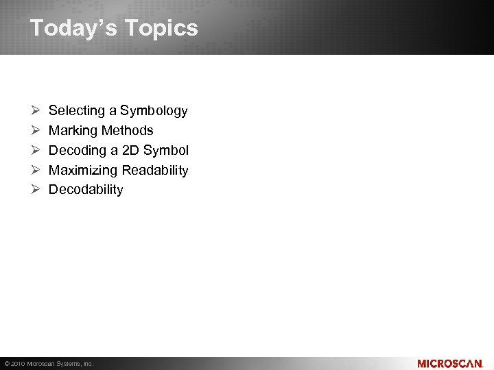 Today's Topics Ø Ø Ø Selecting a Symbology Marking Methods Decoding a 2 D