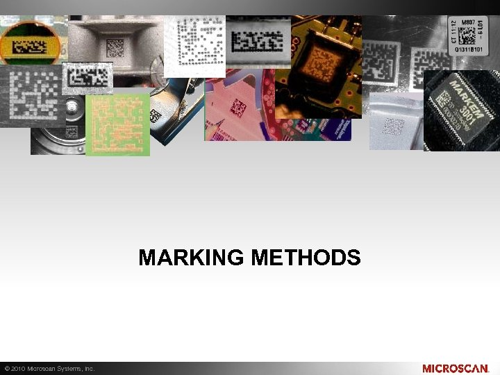 MARKING METHODS © 2010 Microscan Systems, Inc.