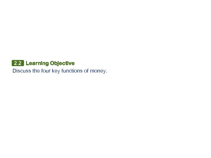 2. 2 Learning Objective Discuss the four key functions of money.