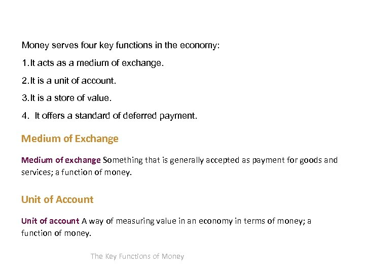 Money serves four key functions in the economy: 1. It acts as a medium