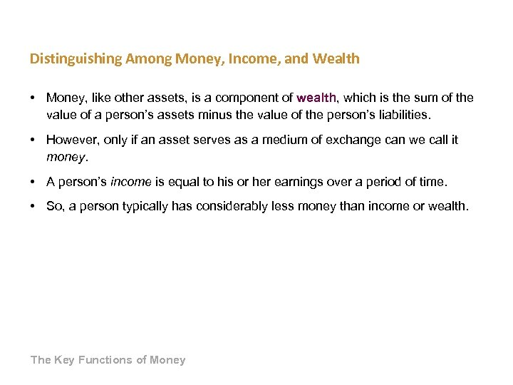 Distinguishing Among Money, Income, and Wealth • Money, like other assets, is a component