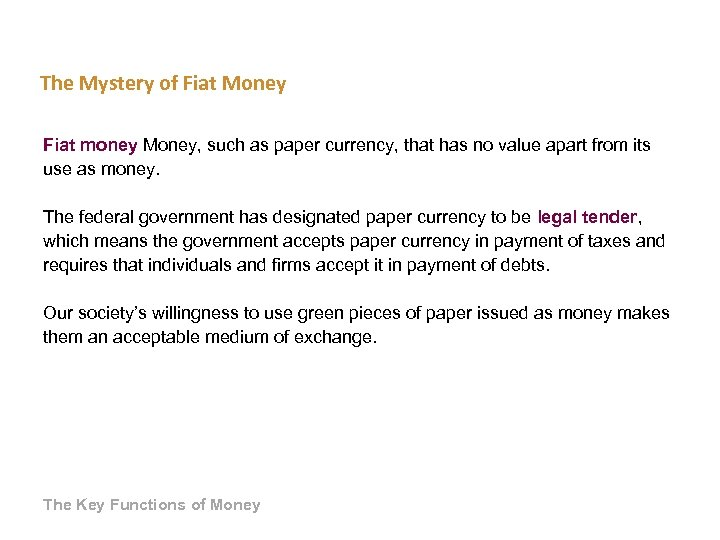 The Mystery of Fiat Money Fiat money Money, such as paper currency, that has