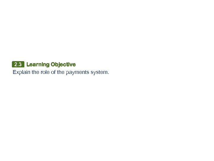 2. 3 Learning Objective Explain the role of the payments system.