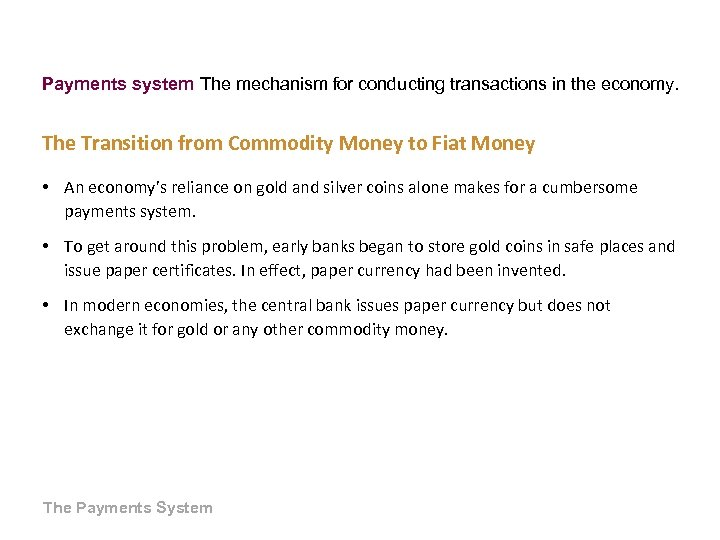 Payments system The mechanism for conducting transactions in the economy. The Transition from Commodity