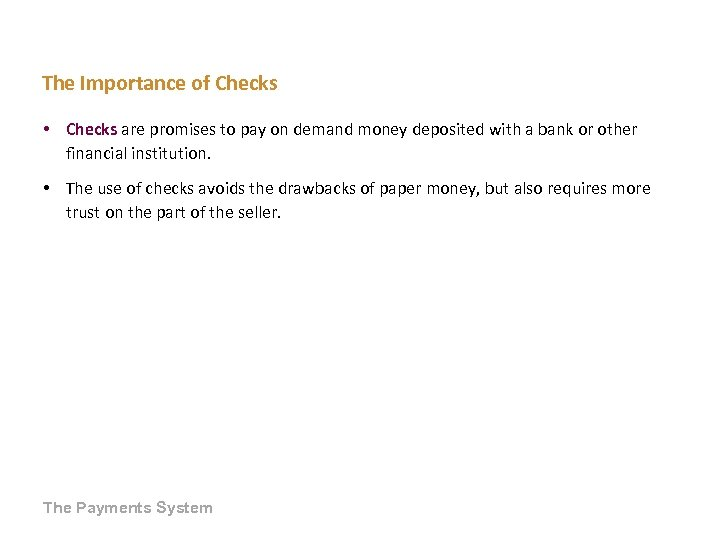 The Importance of Checks • Checks are promises to pay on demand money deposited