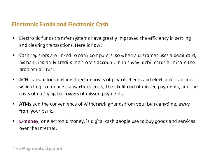 Electronic Funds and Electronic Cash • Electronic funds transfer systems have greatly improved the