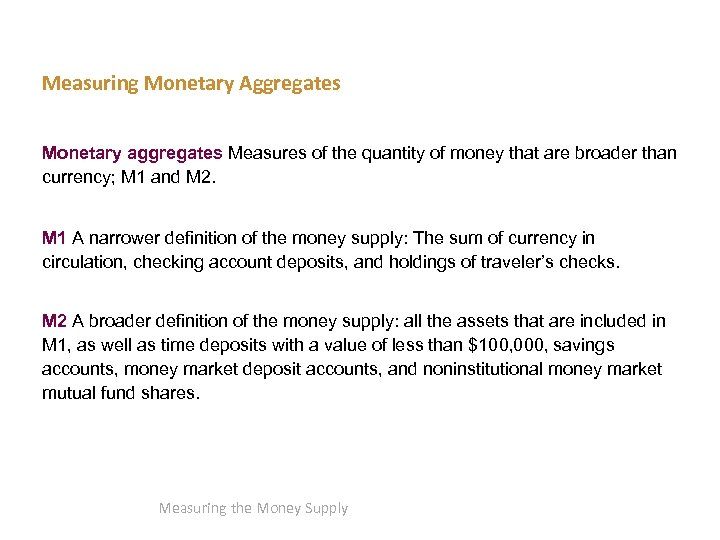 Measuring Monetary Aggregates Monetary aggregates Measures of the quantity of money that are broader