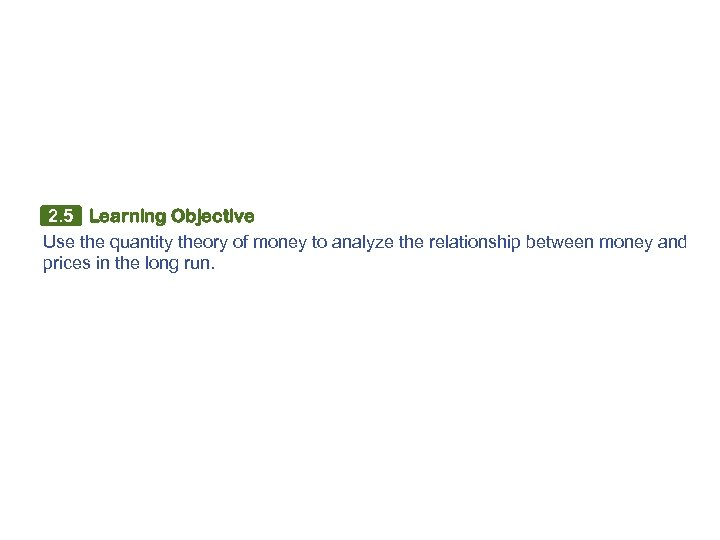 2. 5 Learning Objective Use the quantity theory of money to analyze the relationship