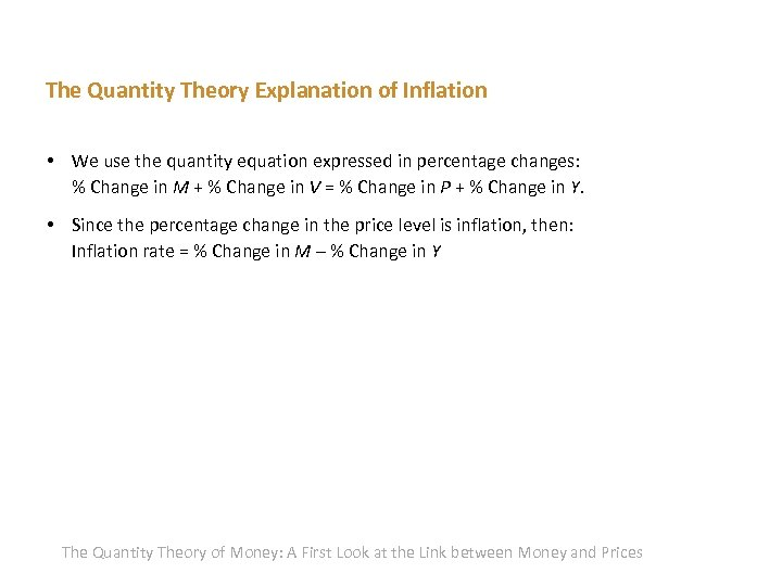 The Quantity Theory Explanation of Inflation • We use the quantity equation expressed in