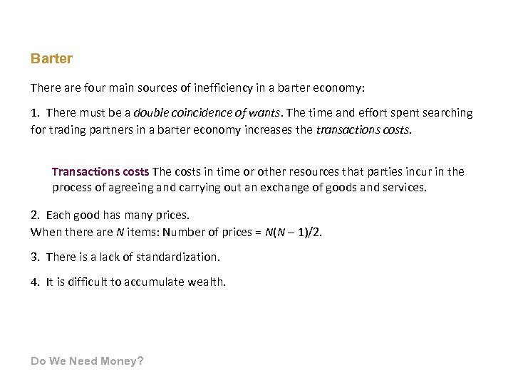 Barter There are four main sources of inefficiency in a barter economy: 1. There