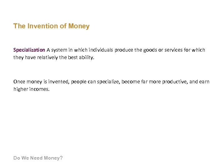The Invention of Money Specialization A system in which individuals produce the goods or