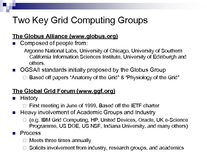 Two Key Grid Computing Groups The Globus Alliance (www. globus. org) n Composed of