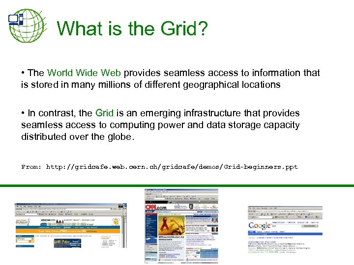 What is the Grid? • The World Wide Web provides seamless access to information